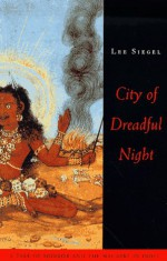 City of Dreadful Night: A Tale of Horror and the Macabre in India - Lee A. Siegel