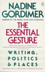 The Essential Gesture: Writing, Politics and Places - Nadine Gordimer, Stephen Clingman