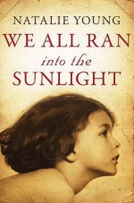 We All Ran Into the Sunlight - Natalie Young