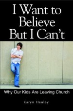 I Want to Believe But I Can't - Karyn Henley