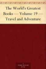The World's Greatest Books - Volume 19 - Travel and Adventure - Arthur Mee, John Alexander Hammerton