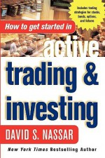How to Get Started in Active Trading and Investing - David S. Nassar