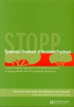 Systematic Treatment of Persistent Psychosis (Stopp): A Psychological Approach to Facilitating Recovery in Young People with First-Episode Psychosis - Jane Edwards