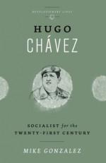Hugo Chávez: Socialist for the Twenty-first Century (Revolutionary Lives) - Mike Gonzalez