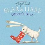 Bear & Hare -- Where's Bear? - Emily Gravett, Emily Gravett