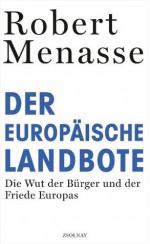 Der Europäische Landbote: Die Wut der Bürger und der Friede Europas oder Warum die geschenkte Demokratie einer erkämpften weichen muss (German Edition) - Robert Menasse