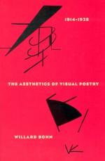 The Aesthetics of Visual Poetry, 1914-1928 - Willard Bohn