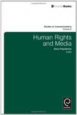 Human Rights and Media, Volume 6 (Studies in Communications) (Studies in Media and Communications) - Diana Papademas, Diana Papademas