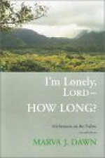 I'm Lonely, Lord-- How Long?: Meditations on the Psalms - Marva J. Dawn