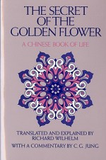 The Secret of the Golden Flower: A Chinese Book of Life - Richard Wilhelm, Cary F. Baynes, C.G. Jung