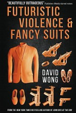 Futuristic Violence and Fancy Suits by David Wong (2015-10-06) - David Wong