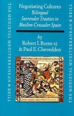 Negotiating Cultures: Bilingual Surrender Treaties In Muslim Crusader Spain Under James The Conqueror (The Medieval Mediterranean , No 22) - Robert I. Burns