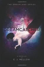 The Dreamcatcher: A Dreamland Series Novella (The Dreamland Series) - E.J. Mellow, Dori Harrell