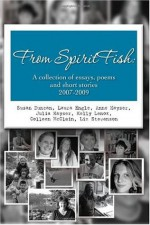 From SpiritFish: A collection of essays, poems and short stories 2007-2009 - Susan Duncan, Anne Kayser, Kelly Lenox, Colleen McClain, Laura Engle