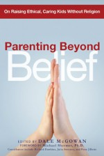 Parenting Beyond Belief: On Raising Ethical, Caring Kids Without Religion - Dale McGowan, Michael Shermer