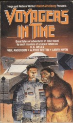 Voyagers in Time - H.G. Wells, Robert Silverberg, William Tenn, Alfred Bester, Poul Anderson, Michael Moorcock, Lester del Rey, C.M. Kornbluth, P. Schuyler Miller, Wilma Shore, David L. Masson, Larry Niven