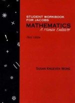 Student Workbook for Jacobs Mathematics: A Human Endeavor - Susan Kneuven Wong