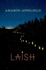 Laish: A novel - Aharon Appelfeld, Aloma Halter