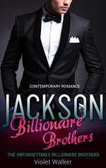 BILLIONAIRE ROMANCE: The Unforgettable Billionaire Brothers: JACKSON (Young Adult Rich Alpha Male Billionaire Romance) (A Steamy Alpha Billionaire Romance Book 2) - Violet Walker