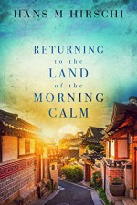 Returning to the Land of the Morning Calm - Hans M. Hirschi