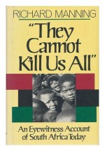 They Cannot Kill Us All: An Eyewitness Account of South Africa Today by Richard Manning (1987-09-03) - Richard Manning