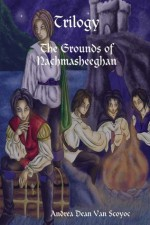 Trilogy : The Grounds of Nachmasheeghan - Andrea Dean Van Scoyoc