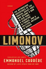 Limonov: The Outrageous Adventures of the Radical Soviet Poet Who Became a Bum in New York, a Sensation in France, and a Political Antihero in Russia - Emmanuel Carrère, John Lambert