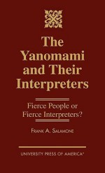 The Yanomami and Their Interpreters: Fierce People or Fierce Interpreters? - Frank A. Salamone