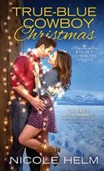 True-Blue Cowboy Christmas (Big Sky Cowboys) - Nicole Helm