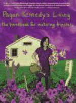 Pagan Kennedy's Living: A Handbook for Aging Hipsters - Pagan Kennedy