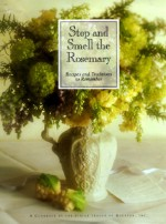 Stop and Smell the Rosemary: Recipes and Traditions to Remember - Junior League of Houston, Polly Koch, Danny Harries, Ralph Smith