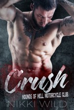 CRUSH (A Hounds of Hell Motorcycle Club Romance) - Nikki Wild