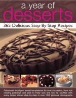 A Year of Desserts: 365 Delicious Step-By-Step Recipes - Martha Day