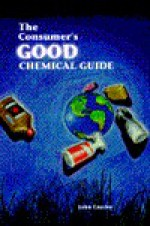 Consumer's Good Chemical Guide: A Jargon Free Guide to the Chemicals of Everyday Life - John Emsley