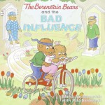 The Berenstain Bears and the Bad Influence - Stan Berenstain, Jan Berenstain, Mike Berenstain