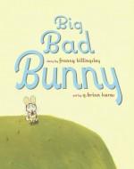 Big Bad Bunny - Franny Billingsley, G. Brian Karas