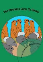 The Meerkats Come to Dinner - Peter Mutanda, Karen Perkins