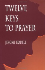 Twelve Keys to Prayer - Jerome Kodell