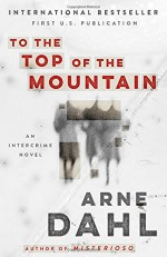 To the Top of the Mountain: An Intercrime Novel (Vintage Crime/Black Lizard Original) - Arne Dahl