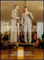 Gilbert and George: The Singing Sculpture - Carter Ratcliff, Robert Rosenblum, Bruce Wolmer