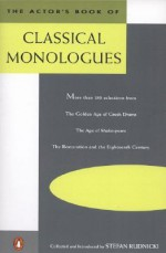 The Actor's Book of Classical Monologues: More Than 150 Scenes from the Golden Age of Greek Drama, the Age of Shakespeare, the Restoration and the 18th Century - Stefan Rudnicki, Various