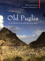 Old Puglia: A Portrait of South Eastern Italy - Desmond Seward, Susan Mountgarret