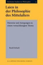 Laien in Der Philosophie Des Mittelalters - Ruedi Imbach