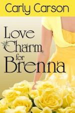 Love Charm for Brenna (Love Charm Series, #2) - Carly Carson