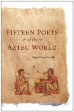 Fifteen Poets of the Aztec World - Miguel León-Portilla, Miguel Leon-Portilla