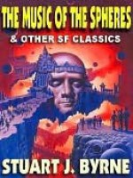 The Music of the Spheres & Other Classic Science Fiction Stories - Stuart J. Byrne