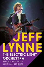 Jeff Lynne: Electric Light Orchestra: Before and After - John Van der Kiste