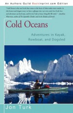 Cold Oceans: Adventures in Kayak, Rowboat, and Dogsled - Jon Turk