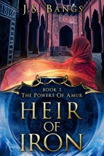 Heir of Iron (The Powers of Amur Book 1) - J.S. Bangs