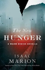 The New Hunger: A Warm Bodies Novella (The Warm Bodies Series) - Isaac Marion